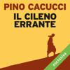 Il cileno errante - Pino Cacucci