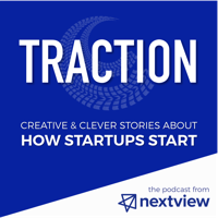 Traction: How Startups Start | NextView Ventures podcast