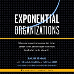 Exponential Organizations: New Organizations Are Ten Times Better, Faster, and Cheaper Than Yours (and What to Do About It) (Unabridged)