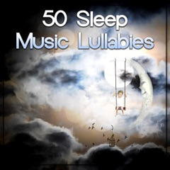 50 Sleep Music Lullabies: Relaxing Piano to Fall Asleep, Soothing Sounds for Newborn, Sweet Dreams, Nature Sounds for Decreasing Stress