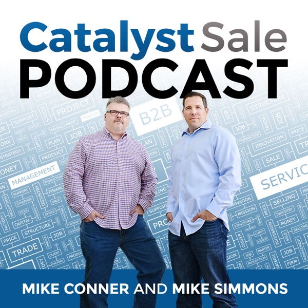 Catalyst Sale Podcast: Sales Training | Sales Strategy | B2B | Selling | Marketing