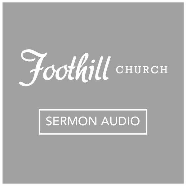 Foothill Church Sermon Podcast
