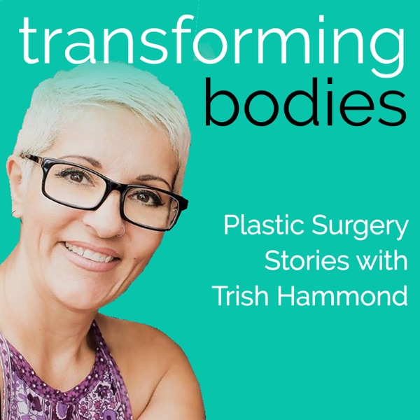 Transforming Bodies: Plastic Surgery Stories with Trish Hammond (Plastic Surgery Hub)