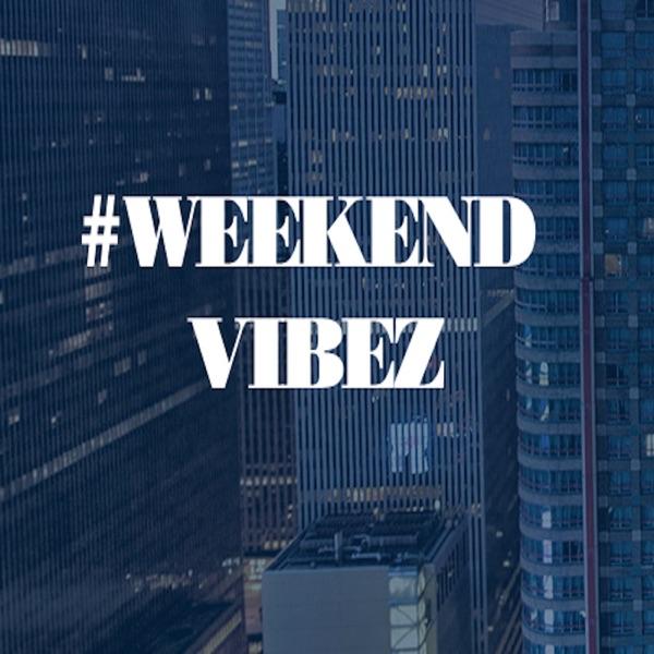 #WeekendVibez