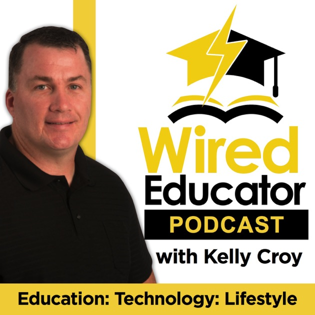 The Wired Educator Podcast by Kelly Croy: Speaker, Author, Artist ...