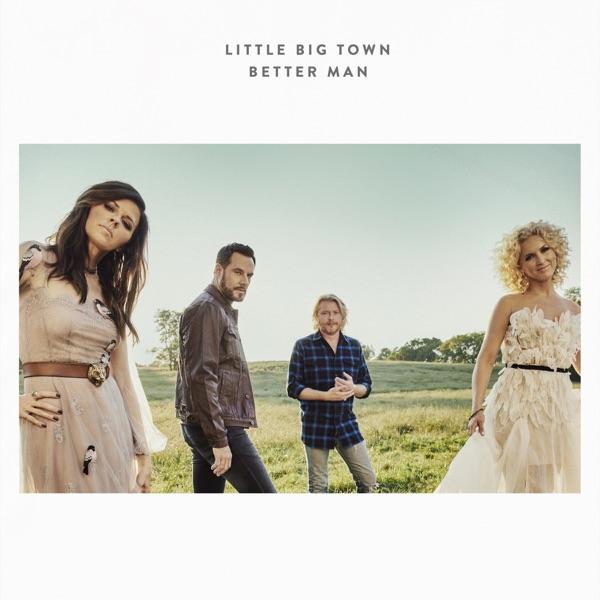 Little Big Town - Better Man