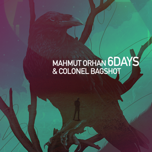 Mahmut Orhan & Colonel Bagshot - 6 Days