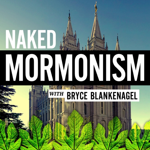 Naked Mormonism Podcast By Bryce Blankenagel On Apple Podcasts