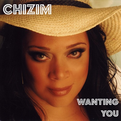 Wanting You - Single - Chizim album