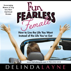 Fun Fearless Female: How to Live the Life You Want Instead of the Life You've Got (Unabridged)