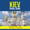 Project Nomad - Kiev, Ukraine: A Travel Guide for Your Perfect Kiev Adventure! (Unabridged) г'ўгѓјгѓ€гѓЇгѓјг'Ї