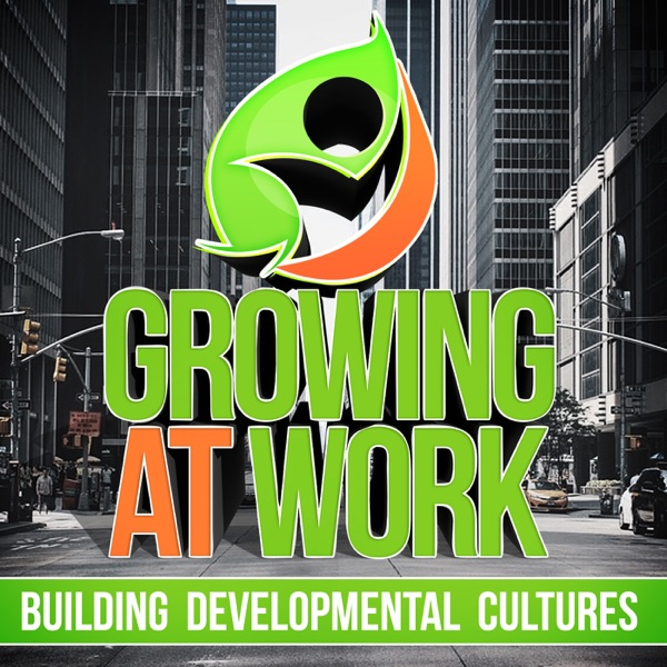 Growing at Work   When People Grow Organizations Thrive