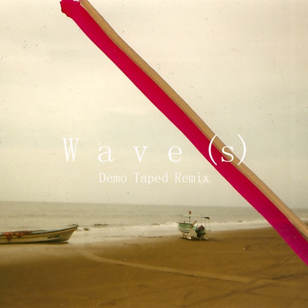 Wave(s) [Demo Taped Remix] - Single