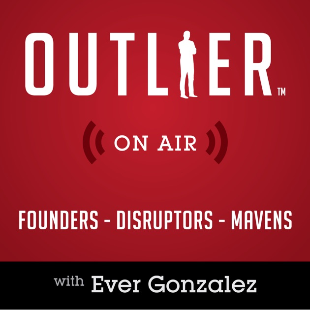 Outlier On Air Founders Disruptors Mavens By Ever Gonzalez On