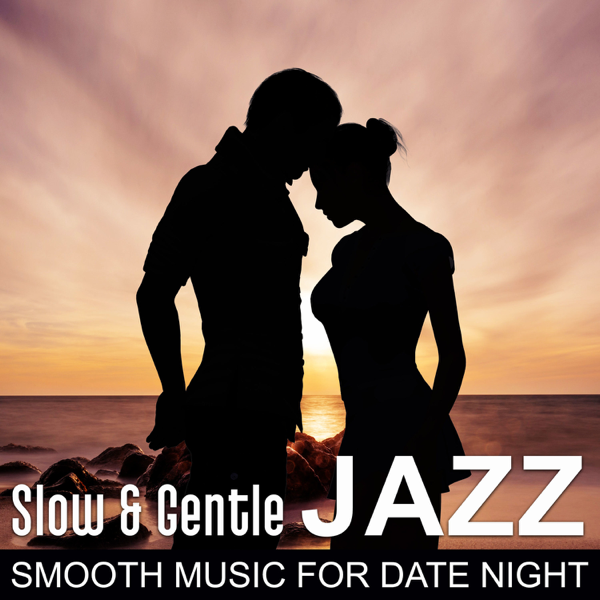 Slow & Gentle Jazz: Smooth Music for Date Night, Instrumental Background  for Romantic Evening by Romantic Jazz Music Club
