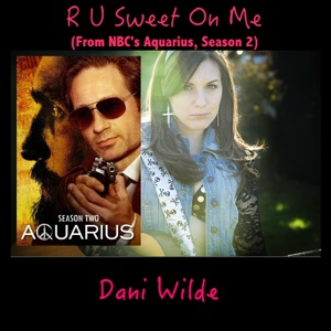 R U Sweet on Me (From Nbcs Aquarius, Season 2) - Single - Dani Wilde - Dani Wilde