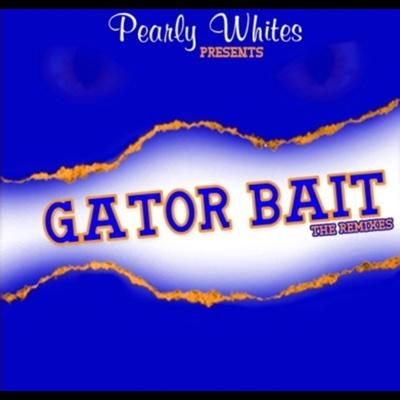 Gator Bait (The Remixes) - EP - Pearly Whites album