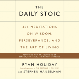 The Daily Stoic: 366 Meditations on Wisdom, Perseverance, and the Art of Living (Unabridged) audiobook