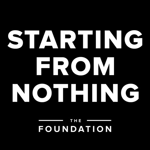 Cover image of Starting from Nothing - The Foundation Podcast   Building your business ENTIRELY from scratch.
