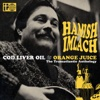 Cod Liver Oil and Orange Juice - The Transatlantic Anthology - Hamish Imlach