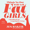 Jes M. Baker - Things No One Will Tell Fat Girls: A Handbook for Unapologetic Living (Unabridged) artwork
