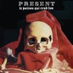 Present - Le poison qui rend fou, Pt. 1