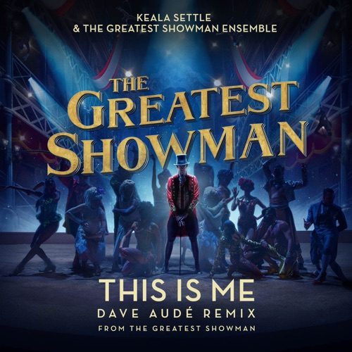 Keala Settle & The Greatest Showman Ensemble - This Is Me (Dave Audé Remix) [From
