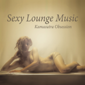 Sexy Lounge Music: Kamasutra Obsession – Tantric Sex del Mar, Buddha Fun Cafe & Night Bar Background Songs, Sensual and Romantic Collection for Lovers, Best Instrumental Compilation
