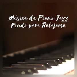 Música de Piano Jazz - Fondo para Relajarse, Noche de Chillout, Piano Bar  Music, Jazz Fresco Instrumental by Academia de Piano Maestros