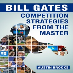 Bill Gates: Competition Strategies from the Master: Learn the Competition Strategies Used by Bill Gates and How to Apply His Competitive Methods to Succeed in Your Life (Unabridged)