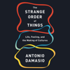 The Strange Order of Things: Life, Feeling, and the Making of Cultures (Unabridged) - António Damásio