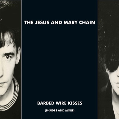 Barbed Wire Kisses (B-Sides and More) - The Jesus and Mary Chain