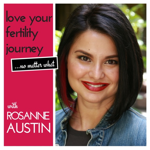 Cover image of Love Your Fertility Journey With Rosanne Austin