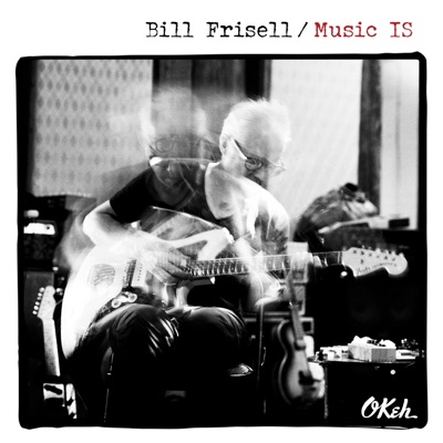 Music IS - Bill Frisell