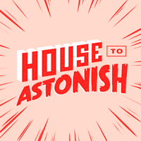House to Astonish podcast