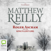 Matthew Reilly - Roger Ascham and the King's Lost Girl (Unabridged) artwork