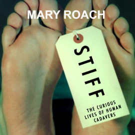 Stiff: The Curious Lives of Human Cadavers (Unabridged) audiobook