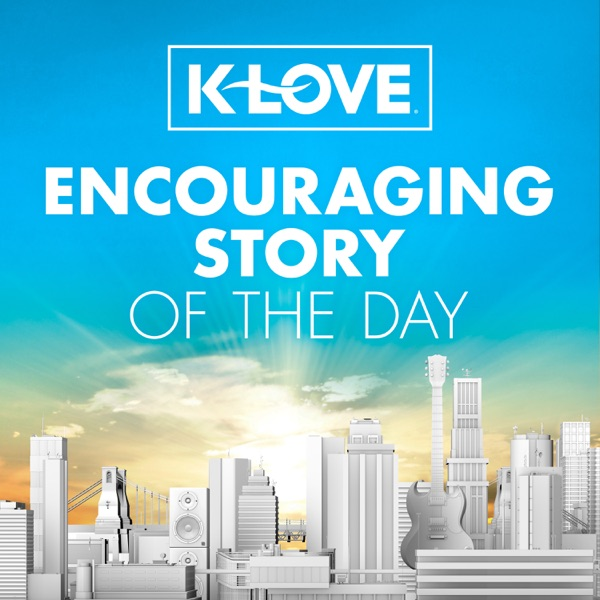 K-LOVE Encouraging Story of the Day