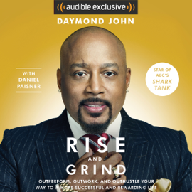 Rise and Grind: Out-Perform, Out-Work, and Out-Hustle Your Way to a More Successful and Rewarding Life (Unabridged) audiobook