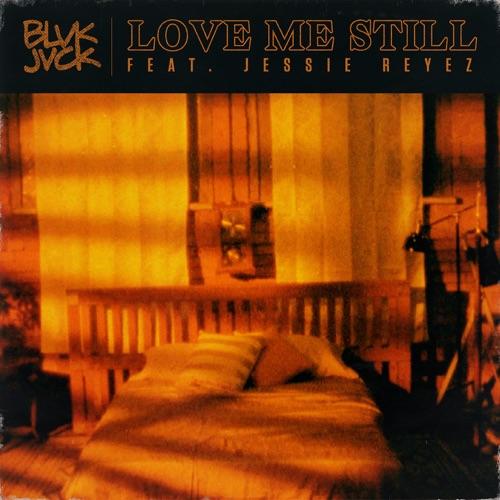 BLVK JVCK - Love Me Still (feat. Jessie Reyez) - Single