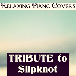‎Tribute to Slipknot by Relaxing Piano Covers