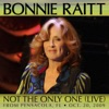 Not the Only One (Live from Pensacola, FL Oct. 20, 2009) - Single, Bonnie Raitt