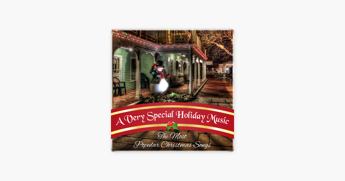 a very special holiday music the most popular christmas songs instrumental melodies for xmas time by christmas eve carols academy on apple music - Most Popular Christmas Songs