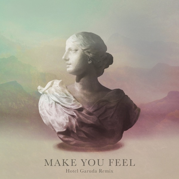 Make You Feel (Hotel Garuda Remix) - Single