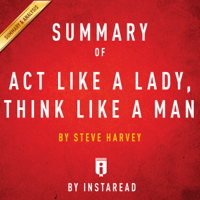 Summary of Act Like a Lady, Think Like a Man by Steve Harvey  Includes Analysis (Unabridged)