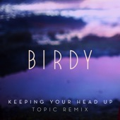 Keeping Your Head Up (Topic Remix) - Single