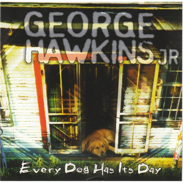 Every Dog Has Its Day by George Hawkins Jr. on Apple Music