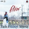Yeh Fitoor Mera (From