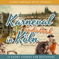 Karneval in Köln: Learn German with Stories 3 - 10 Short Stories for Beginners