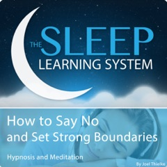 How to Say No and Set Strong Boundaries with Hypnosis, Meditation, and Affirmations: The Sleep Learning System